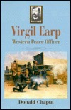 Virgil Earp: Western Peace Officer  by  Donald Chaput