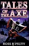 Tales of the Axe  by  Ross P. Psuty