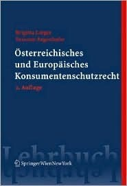 Österreichisches und Europäisches Konsumentenschutzrecht (Springers Kurzlehrbücher der Rechtswissenschaft) Brigitta Lurger
