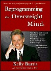 Reprogramming the Overweight Mind  by  Kelly Burris