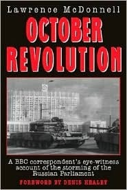 October Revolution: A BBC Correspondents Eye-Witness Account of the Storming of the Russian ... Lawrence McDonnell