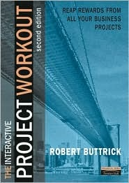 Project Workout: The Ultimate Handbook of Project and Programme Management Robert Buttrick