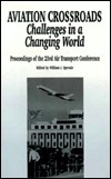 Aviation Crossroads: Challenges in a Changing World: Proceedings of the 23rd Air Transport Conference, Arlington, Virginia June 22-24, 1994  by  William J. Sproule