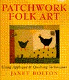 Patchwork Folk Art: Using Applique & Quilting Techniques  by  Janet Bolton