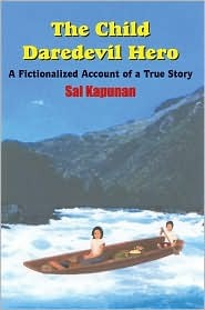 The Child Daredevil Hero: A Fictionalized Account of a True Story  by  Sal Kapunan