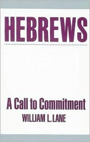 Hebrews: A Call to Commitment William L. Lane
