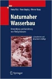 Naturnaher Wasserbau: Entwicklung Und Gestaltung Von Fliegewassern  by  Heinz Patt