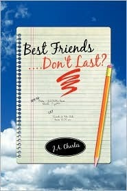 Best Friends....Dont Last? J.A. Charles