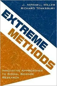 Extreme Methods: Innovative Approaches to Social Science Research  by  J. Mitchell Miller