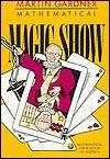 Mathematical Magic Show  by  Martin Gardner