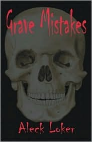 Grave Mistakes  by  Aleck Loker