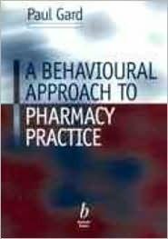 A Behavioural Approach to Pharmacy Practice Paul R. Gard