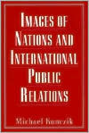 Images of Nations and International Public Relations  by  Michael Kunczik