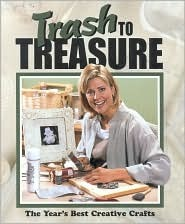 Trash to Treasure 6, The Years Best Creative Crafts  by  Anne Van Wagner Childs