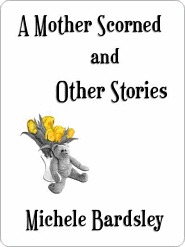 A Mother Scorned and Other Stories  by  Michele Bardsley