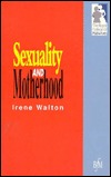 Sexuality and Motherhood  by  Irene Walton