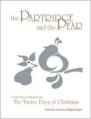 The Partridge and the Pear: A Collection of Recipes for the Twelve Days of Christmas Donna Downey