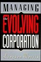 Managing the Evolving Corporation Langdon Morris