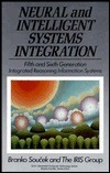 Neural and Intelligent Systems Integration: Fifth and Sixth Generation Integrated Reasoning Information Systems Iris Group