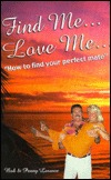 Find Me, Love Me... How to Find Your Perfect Mate  by  Bob Lorence