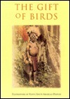 The Gift of Birds: Featherworking of Native South American Peoples  by  Ruben E. Reina