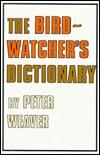 The Birdwatchers Dictionary Peter Weaver