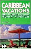 Moon Handbooks: Caribbean Vacations (1st Ed.)  by  Karl Luntta
