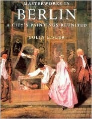 Masterworks in Berlin: A Citys Paintings Reunited  by  Colin Eisler