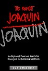 The Bandit Joaquin: An Orphaned Mexicans Search for Revenge in the California Gold Rush Don Gwaltney