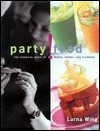 Party Food: The Essential Guide to Menus, Drinks, and Planning Lorna  Wing