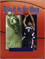 Take It to the Hoop: 100 Years of Womens Basketball  by  Sandra Steen