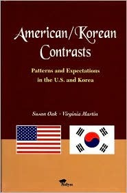 American/Korean Contrasts: Patterns and Expectations in the U.S. and Korea  by  Susan Oak