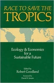Race to Save the Tropics: Ecology And Economics For A Sustainable Future Robert Goodland