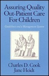 Assuring Quality Out-Patient Care for Children: Guidelines and a Management System  by  Alan  Cook