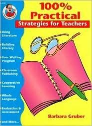100% Practical: Strategies for Teachers Barbara Gruber