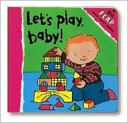 Lets Play, Baby!: A Big Flap Book  by  Thierry Courtin