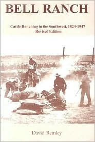 Bell Ranch: Cattle Ranching in the Southwest, 1824-1947 David A. Remley