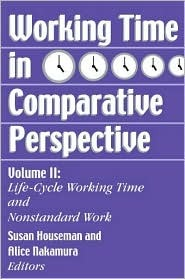 Working Time In Comparative Perspective, Vol. 2: Life Cycle Working Time And Nonstandard Work  by  Susan Houseman