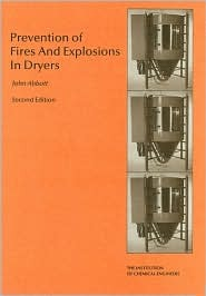 Prevention Of Fires And Explosions In Dryers: A User Guide  by  J.A. Abbott