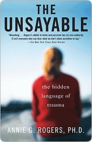 The Unsayable: The Hidden Language of Trauma  by  Annie G. Rogers