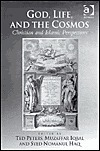 God, Life, and the Cosmos: Christian and Islamic Perspectives Ted Peters