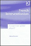 French Interventionism: Europes Last Global Player? Adrian Treacher