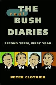 The Real Bush Diaries: Second Term, First Year  by  Peter Clothier