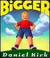 Bigger Daniel Kirk