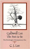 Caldwell Lee : The Poet to Be -- The Forthright Omnipotence Era C.J. Lee