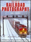The Art of Railroad Photography: Techniques for Taking Dynamic Trackside Pictures  by  Gary J. Benson
