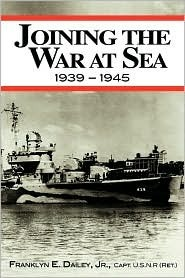Joining the War at Sea 1939 - 1945  by  Franklyn E. Dailey Jr.