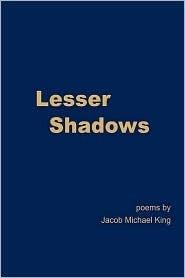 Lesser Shadows Jacob Michael King