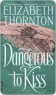 Dangerous to Kiss  by  Elizabeth Thornton