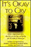 Its Okay to Cry: Warm, Compassionate Stories That Help You Find Hope and Healing After the Death of a Pet Maria Luz Quintana
